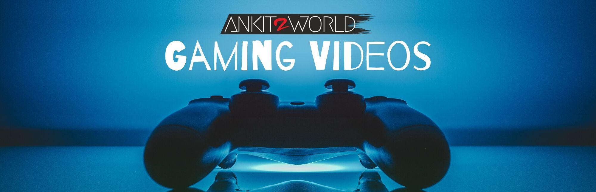 Ankit2World Gaming Videos